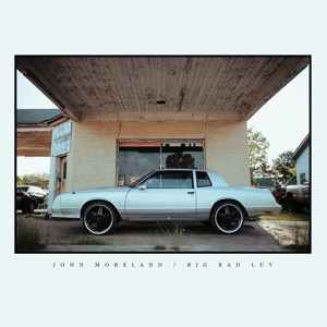 MORELAND, JOHN - BIG BAD LUV