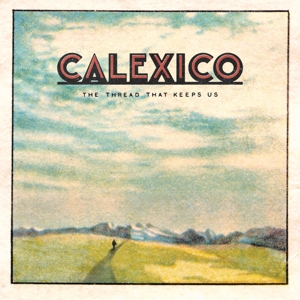 CALEXICO - THE THREAD THAT KEEPS US (LIMITED 2CD)