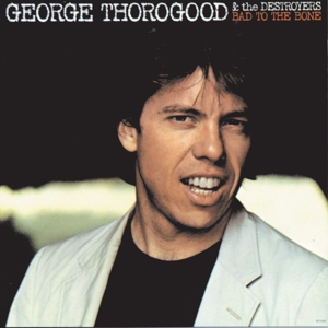 THOROGOOD, GEORGE & THE DESTROYERS - BAD TO THE BONE  180GR&DOWNLOAD)
