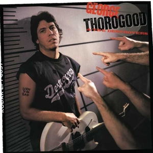 THOROGOOD, GEORGE & THE DESTROYERS - BORN TO BE BAD  180GR&DOWNLOAD)