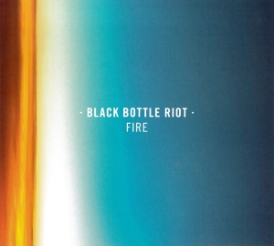 BLACK BOTTLE RIOT - FIRE