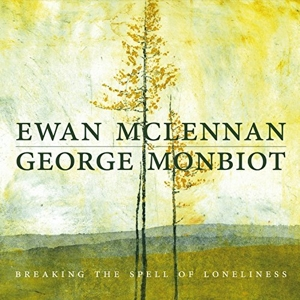 MCLENNAN, EWAN & GEORGE MONBIOT - BREAKING THE SPELL OF LONELINESS