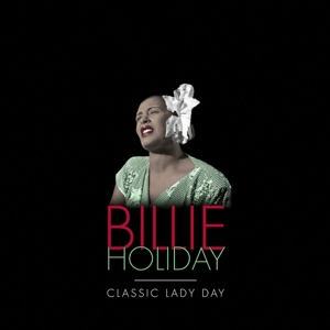 HOLIDAY, BILLIE - CLASSIC LADY DAY