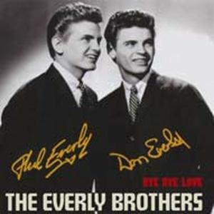 EVERLY BROTHERS - BYE BYE LOVE -REMAST-