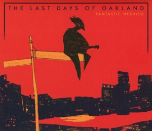 FANTASTIC NEGRITO - LAST DAYS OF OAKLAND
