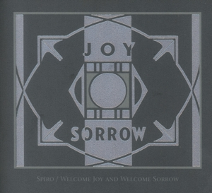 SPIRO - WELCOME JOY AND WELCOME SORROW