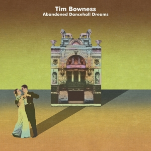 BOWNESS, TIM - ABANDONED DANCEHALL DREAMS (LTD.ED.