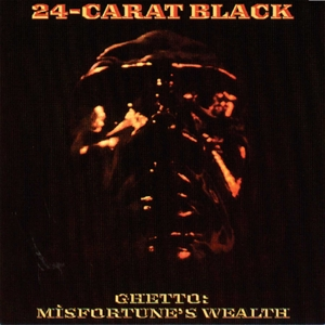 24-CARAT BLACK, THE - GHETTO  MISFORTUNE S WEALTH  LTD.ED