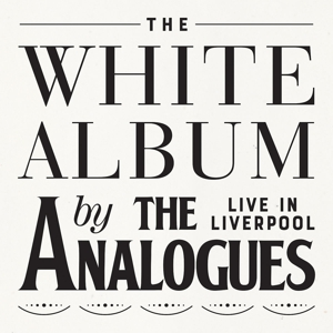 ANALOGUES, THE - THE WHITE ALBUM LIVE IN LIVERPOOL