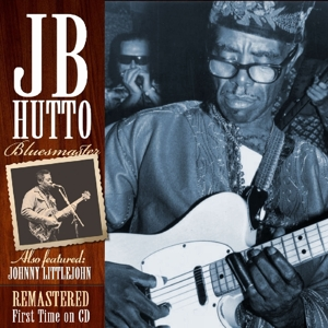 HUTTO, J.B. ALSO FEAT. JOHNNY LITTL - BLUESMASTER. REMASTERED FIRST TIME