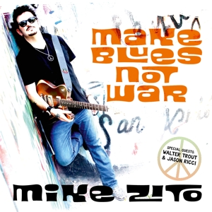 ZITO, MIKE - MAKE BLUES NOT WAR