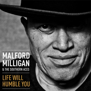 MILLIGAN, MALFORD - LIFE WILL HUMBLE YOU