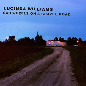 WILLIAMS, LUCINDA - CAR WHEELS ON A GRAVEL ROAD