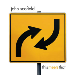 SCOFIELD, JOHN - THIS MEETS THAT