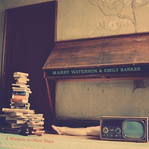 WATERSON, MARRY & EMILY BARKER - A WINDOW TO OTHER WAYS