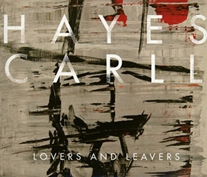 CARLL, HAYES - LOVERS AND LEAVERS