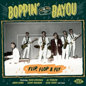 VARIOUS - BOPPIN' BY THE BAYOU - FLIP, FLOP & FLY