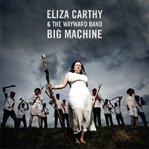 CARTHY, ELIZA & THE WAYWA - BIG MACHINE -DELUXE-