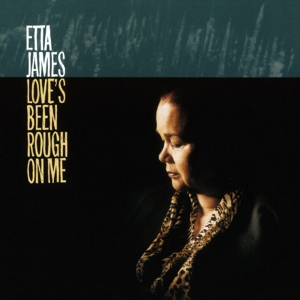 JAMES, ETTA - LOVE'S BEEN ROUGH ON ME