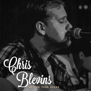 BLEVINS, CHRIS - BETTER THAN ALONE