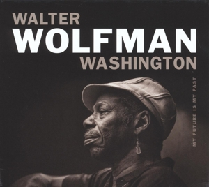 WALTER WOLFMAN WASHINGTON FEAT. WAL - MY FUTURE IS MY PAST