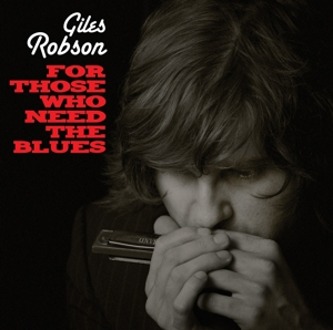 ROBSON, GILES & THE DIRTY - FOR THOSE WHO NEEDS THE BLUES