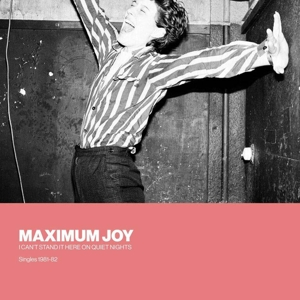 MAXIMUM JOY - I CAN T STAND IT HERE ON QUIET NIGH
