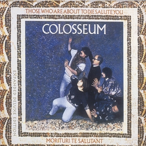 COLOSSEUM - FOR THOSE WHO ARE ABOUT TDIE WE SALUTE YOU
