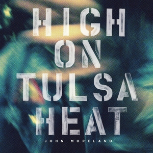 MORELAND, JOHN - HIGH ON TULSA HEAT