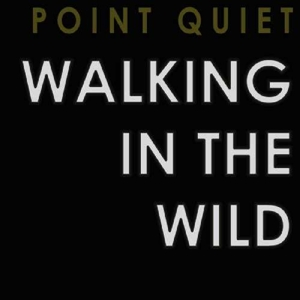 POINT QUIET - WALKING IN THE WILD