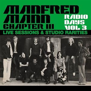 MANFRED MANN CHAPTER THRE - RADIO DAYS VOL. 3 - LIVE SESSIONS & STUDIO RARITIES