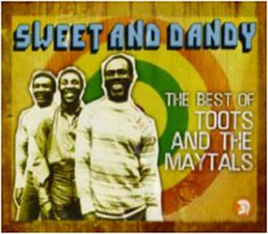 TOOTS & THE MAYTALS - SWEET AND DANDY/THE BEST OF
