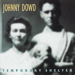 DOWD, JOHNNY - TEMPORARY SHELTER