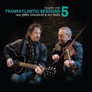 DOUGLAS, JERRY & ALY BAIN - TRANSATLANTIC SESSIONS 5, VOL. 1