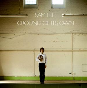 LEE, SAM - GROUND OF ITS OWN