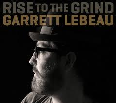 LEBEAU, GARRETT - RISE TO THE GRIND