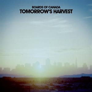 BOARDS OF CANADA - TOMORROW'S HARVEST -LTD-