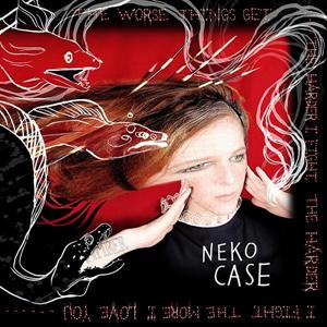 NEKO CASE - THE WORSE THINGS GET THE HARDER I F