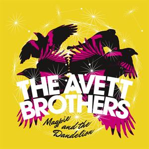 AVETT BROTHERS - MAGPIE AND THE DANDELION