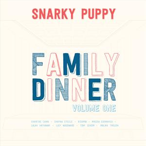 SNARKY PUPPY - FAMILY DINNER VOL 1
