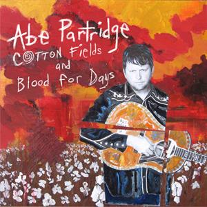 PARTRIDGE, ABE - COTTON FIELDS AND BLOOD FOR DAYS