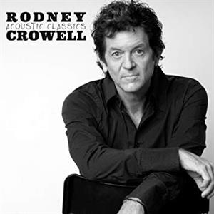 CROWELL, RODNEY - ACOUSTIC CLASSICS
