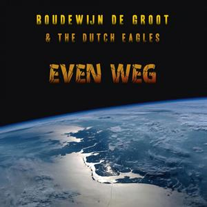 GROOT, BOUDEWIJN DE & DUTCH EAGLES, THE - EVEN WEG